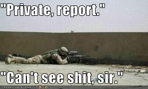 private-report-cant-see-shit-sir.jpeg